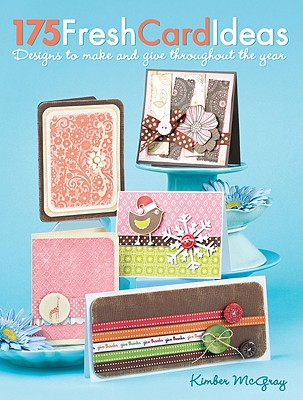 175 Fresh Card Ideas By Mcgray, Kimber/ Hollyday, Julie (EDT)